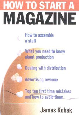 How to Start a Magazine By Kobak, James B.
